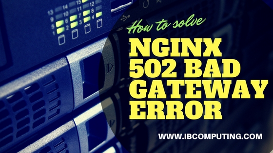 How to Fix Nginx 502 Bad Gateway Error on PHP-FPM