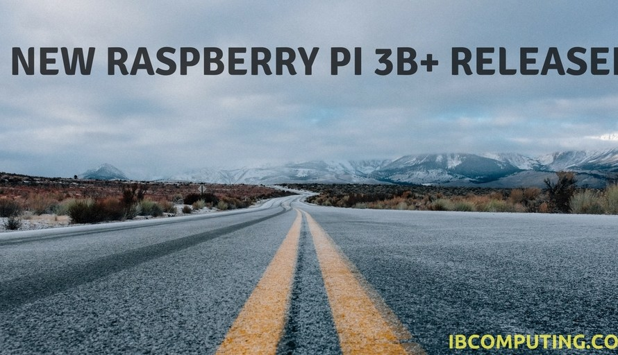 New Raspberry Pi 3 B+ Released