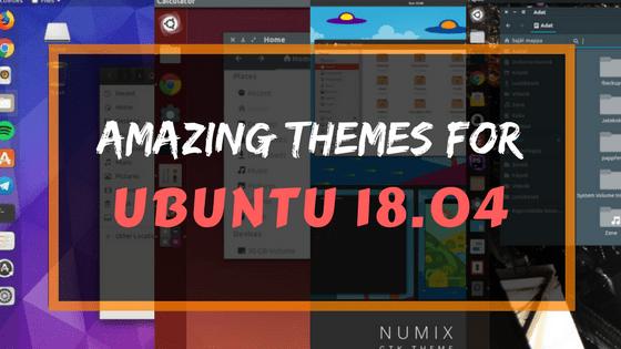 Top 5 Themes on Ubuntu 18.04