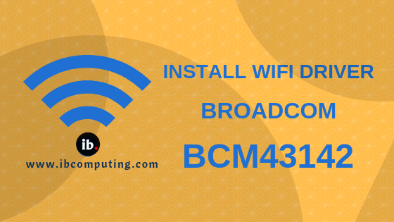 How to Install WiFi driver for Broadcom BCM43142 WiFi device