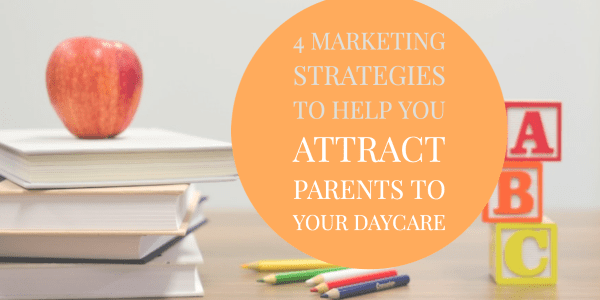 How To Attract Parents To Your Daycare