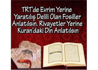 TRT'de evrim ve hurafeler değil, Kuran'la bize bildirilen din anlatılsın!