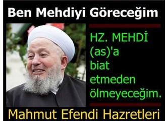 Mahmut Efendi Hazretleri: Mehdi'ye biat etmeden ölmeyeceğim!