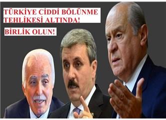 MHP, CHP, BBP ve Saadet Partisi bölünmeye karşı şiddetli propoganda yapmalı!