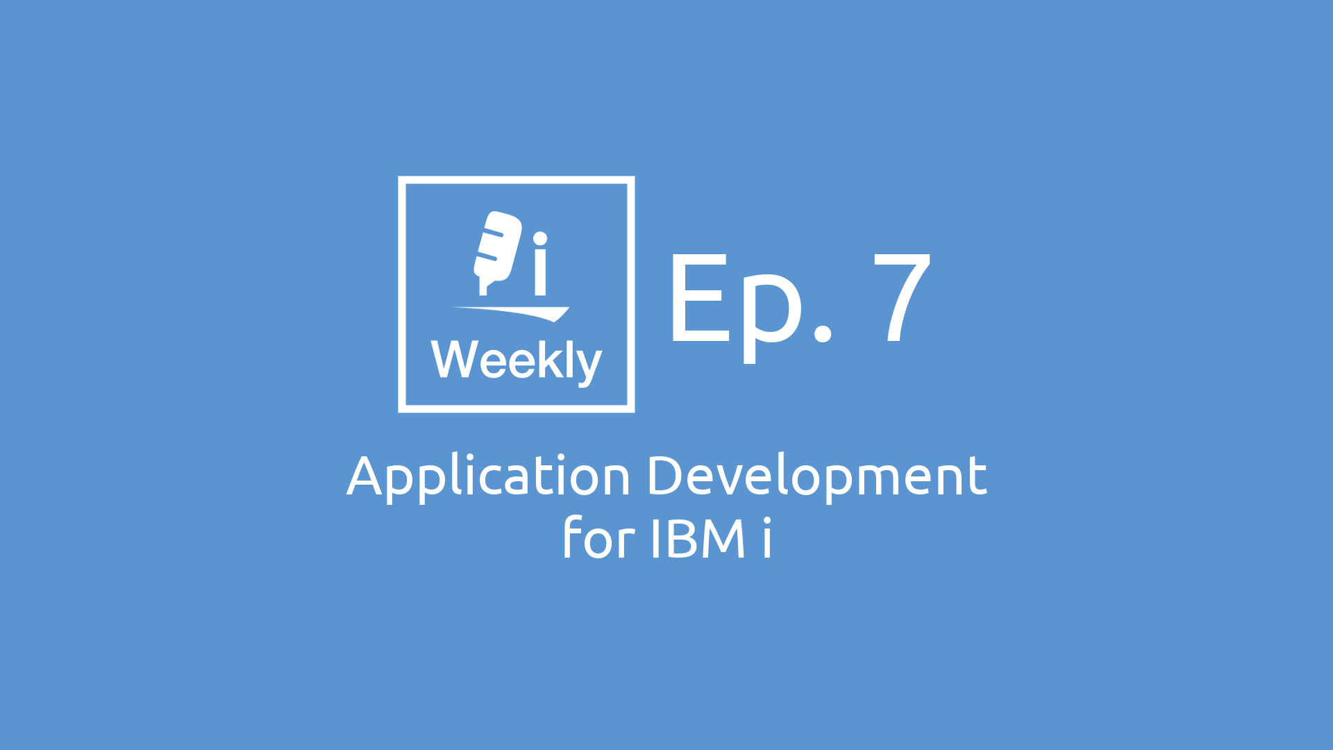 Application Development for IBM i | IBM Bi-Weekly Ep. 6