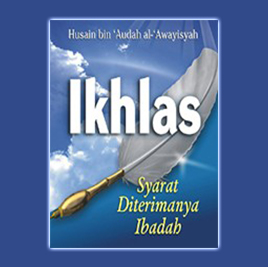 Ikhlas Syarat Diterimanya Ibadah