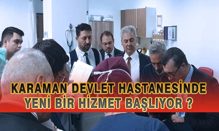 Karaman Devlet Hastanesinde Yeni Bir Hizmet Başlıyor