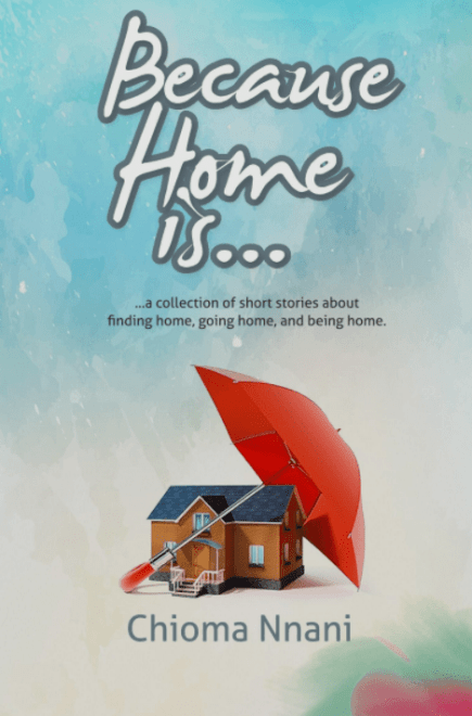 Because home is by Chioma Nnani