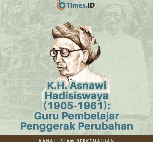 K.H. Asnawi Hadisiswaya (1905-1961): Guru Pembelajar Penggerak Perubahan
