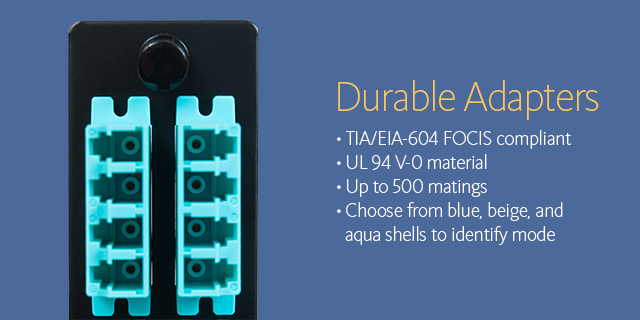 Durable adapters •TIA/EIA-604 FOCIS compliant •UL 94 V-o material •Up to 500 matings •Choose from blue, beige, and aqua shells to identify mode