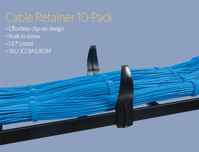 Cable Retainer 10-Pack • Effortless clip-on design • Built-in screw • UL® Listed • SKU: ICCMSLRCRP