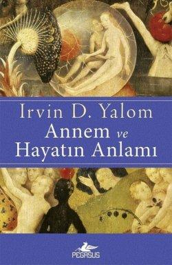 Annem ve Hayatın Anlamı - Irvin D. Yalom