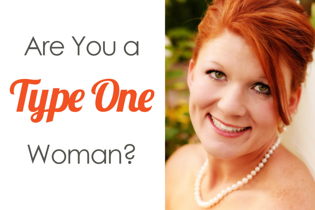 Are You a Type One Woman? - Beautiful Life and Home
