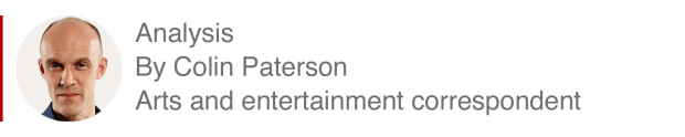Analysis box by Colin Paterson, arts and entertainment correspondent