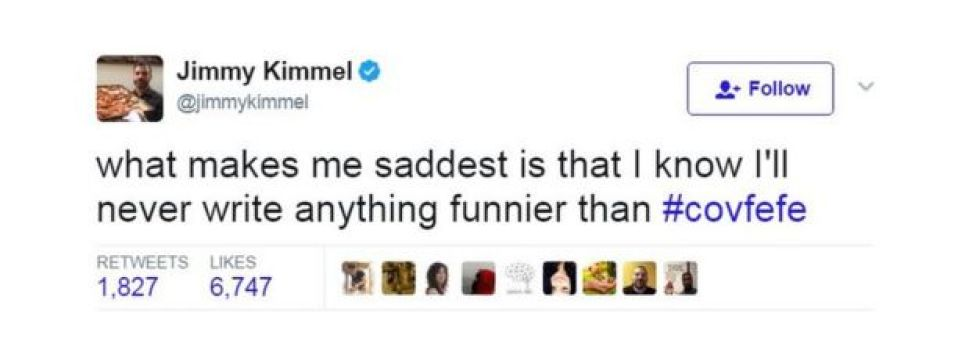 米コメディアンでトーク番組司会者のジミー・キメルさんは、「何が一番悲しいって、 #covfefeより面白いことは自分には絶対書けないって分かってること」とツイートした