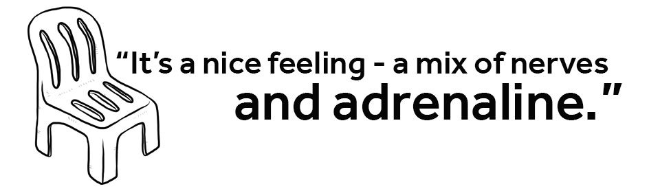 QUOTE: It's a nice feeling - a mix of nerves and adrenaline