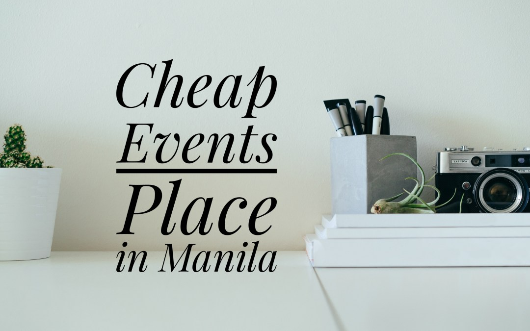 Cheap Events Place in Manila: What Event?