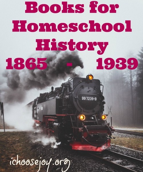 Books for Homeschool History 1865-1939, DVDs, picture books, longer read-alouds, and CDs (books on tape). From I Choose Joy!