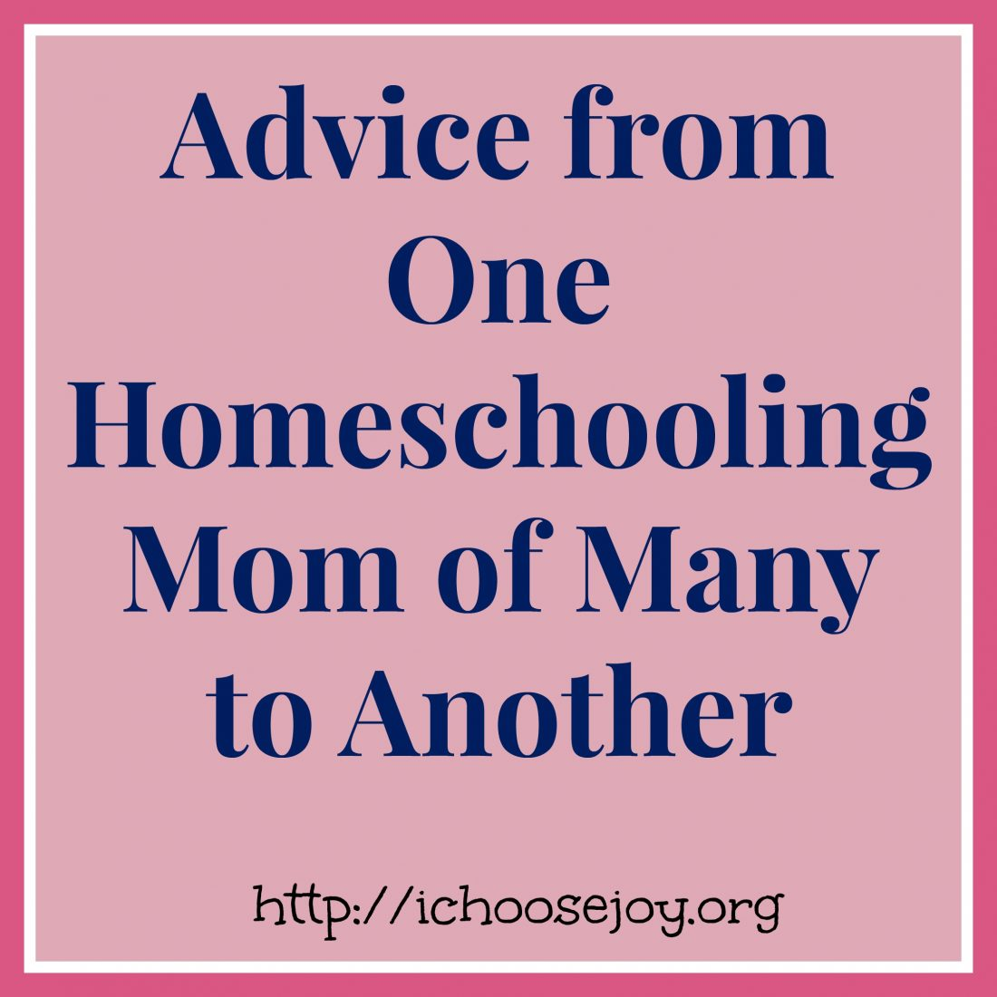 New Series:  Advice from One Homeschooling Mom of Many to Another