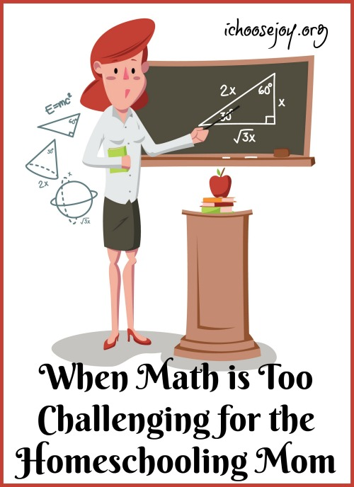 When Math is Too Challenging for the Homeschooling Mom   #homeschoolmath #mathpractice #mathforchildren #mathforkids #ichoosejoyblog
