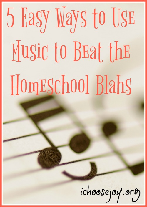 5 Easy Ways to Use Music to Beat the Homeschool Blahs