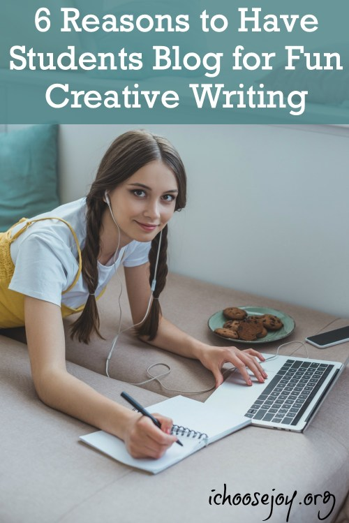 6 Reasons to Have Students Blog for Fun Creative Writing in Your Homeschool. #blogging #highschool #homeschool #ichoosejoyblog