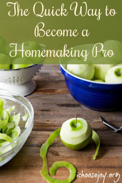 The Quick Way to Become a Homemaking Pro. Do this and you'll improve each week! From I Choose Joy!