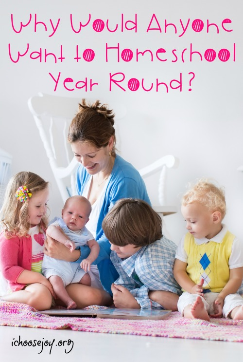 Why Would Anyone Want to Homeschool Year Round? Lots of pros and cons for you to think about here. #homeschool #yearroundhomeschooling #homeschoolmom #homeschoollife #ichoosejoyblog