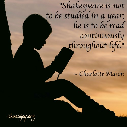 How and why to study Shakespeare. #shakespeare #charlottemason #charlottemasonhomeschool #ichoosejoyblog