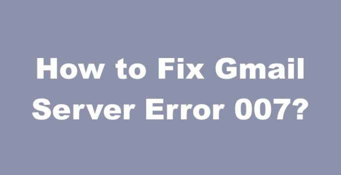 How to Fix Gmail Server Error 007 icodemate