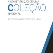 Colecção Estudos de Museus – A Constituição de uma Coleção Nacional. As Esculturas de Ernesto Vilhena