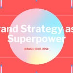 Brand Strategy as a Superpower for Brand Building
