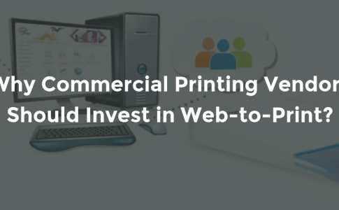 Why Commercial Printing Vendors Should Invest in Web-to-Print?.png