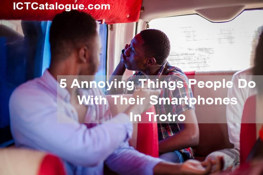 5 Annoying Things People Do With Their Smartphones In Trotro In Ghana