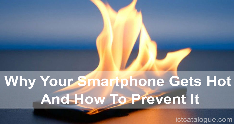 Why Your Smartphone Gets Hot And How To Prevent It
