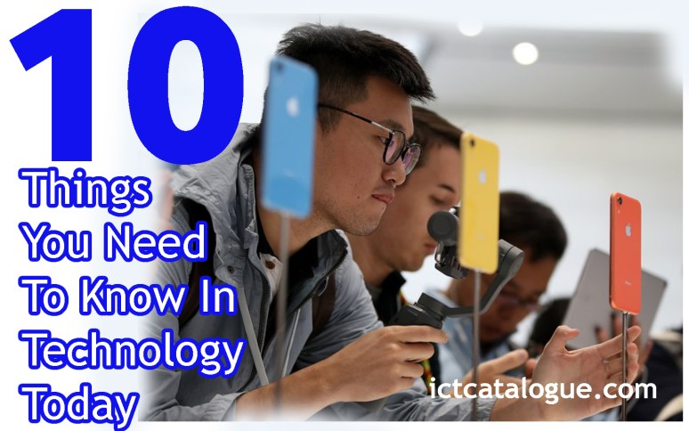 10 Things You Need To Know In Technology Today