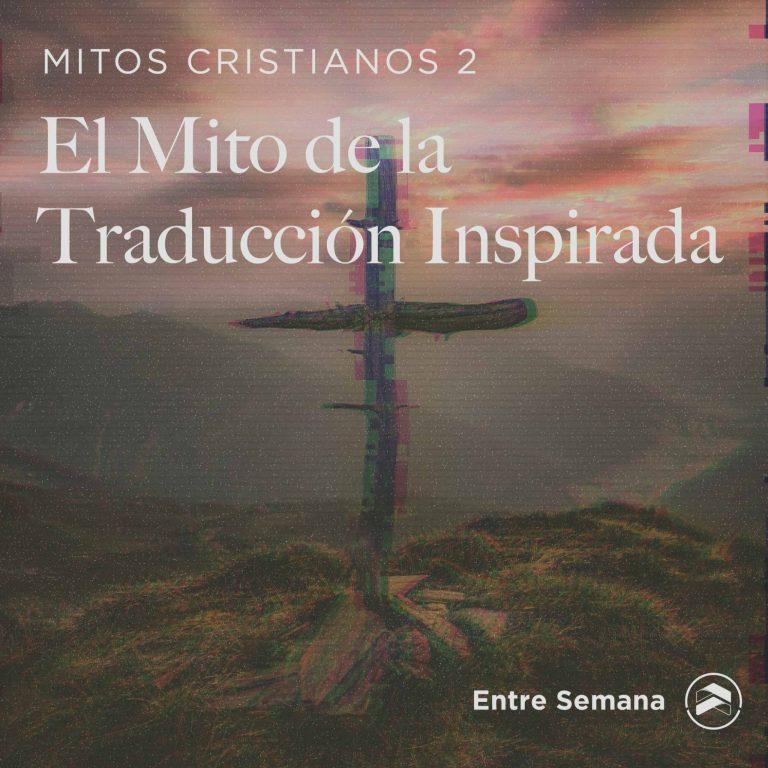 """71 – Mitos Cristianos 2: """"El Mito de la Traducción Inspirada"""""""