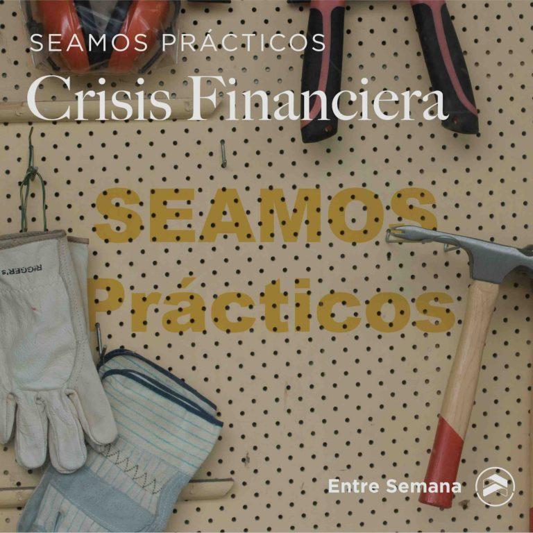 """91 – Seamos Prácticos: """"Crisis Financiera"""""""