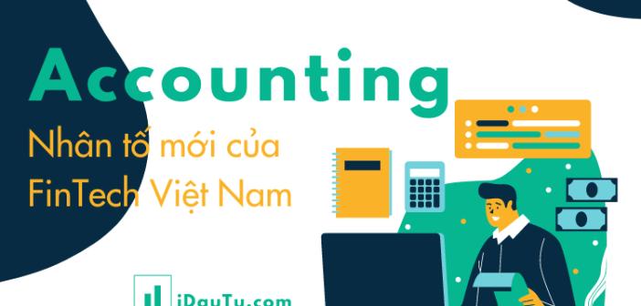 Accounting – nhân tố mới của FinTech Việt Nam