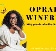 Oprah Winfrey – Nữ tỷ phú da màu đầu tiên tại Mỹ