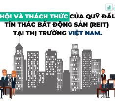 Cơ hội và thách thức của quỹ đầu tư tín thác bất động sản (REIT) tại Việt Nam.