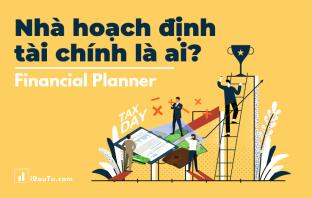 Cùng tìm hiểu về nhà hoạch định tài chính để quyết định liệu sức khoẻ tài chính của bạn có đang cần sự trợ giúp của một chuyên gia hay không? Nguồn: iDauTu.com