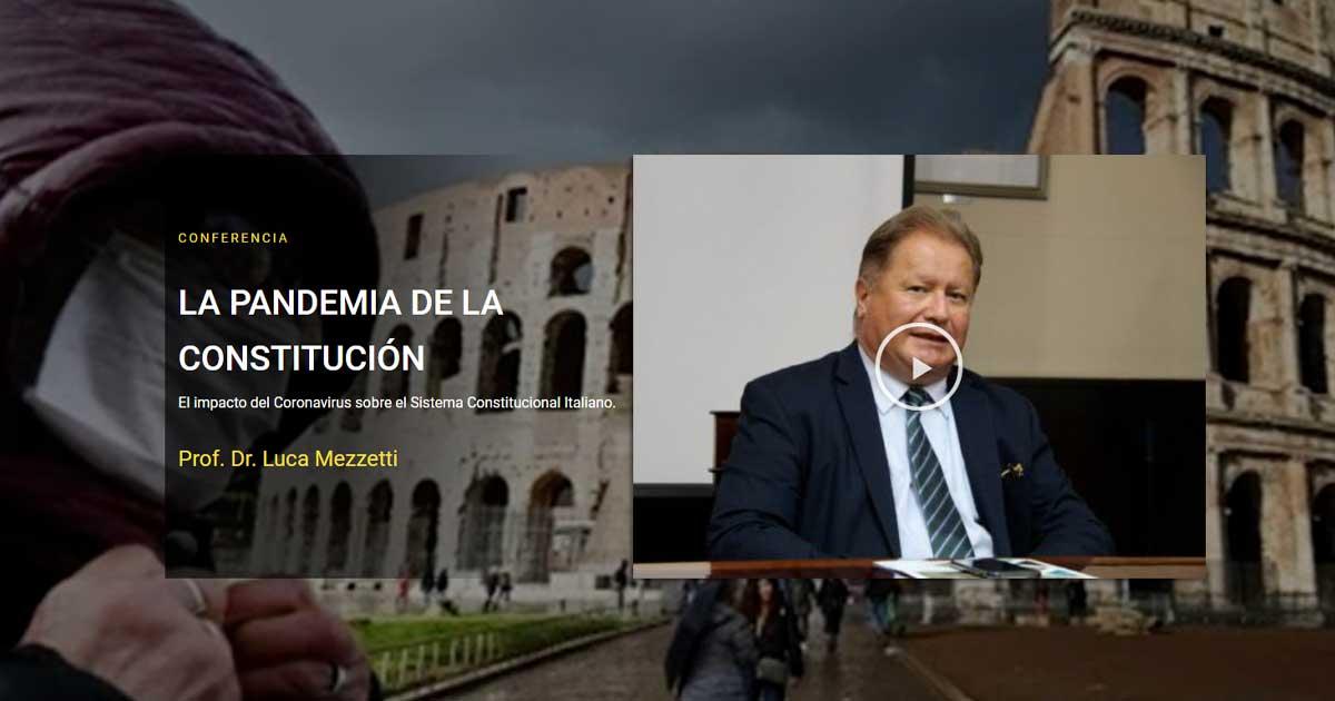 La Pandemia de la Constitucion. El impacto del Coronavirus sobre el Sistema Constitucional Italiano. Dr. Luca Mezzetti