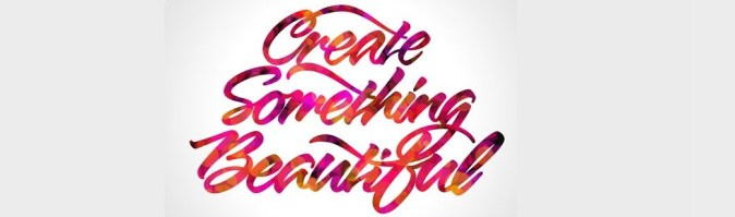 Create something beautiful