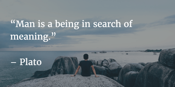 Man is a being in a search of meaning - Plato