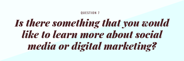 Is there something that you would like to learn more about social media or digital marketing?