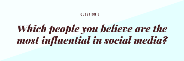 Which people you believe are the most influential in social media?
