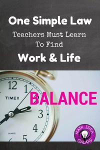 One simple law teachers must learn to find work life balance. Read more on Math Idea Galaxy.