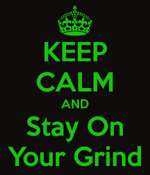keep-calm-and-stay-on-your-grind-9