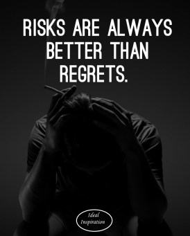 Risks are better than regrets